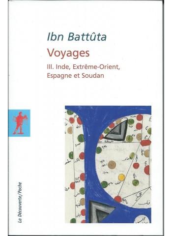 Ibn Battuta. Voyages. Volume III - Inde, Extrême-Orient, Espagne et Soudan