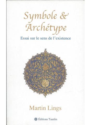 symbole et archetype de Martin Lings, essai sur le sens de l'existence