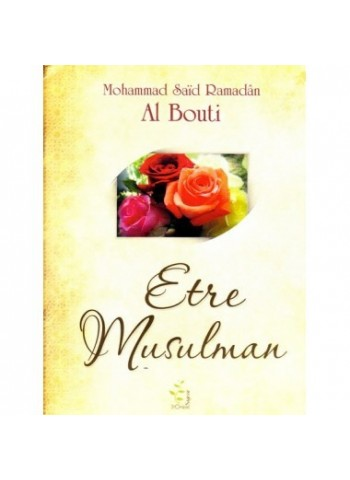 Etre Musulman - Mohammad Saïd Ramadân Al Bouti - Sagesse d'Orient