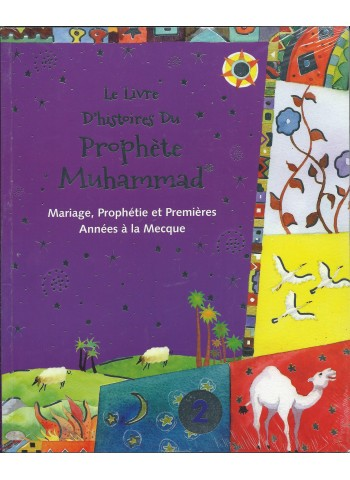 Le livre d'histoires du Prophète Muhammad - Volume 2 - Mariage, Prophétie et premières années à la Mecque