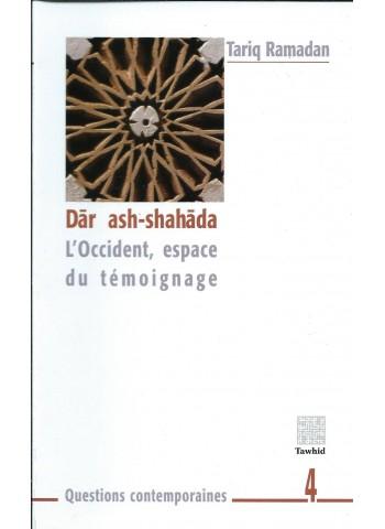 Dâr ash-shahâda - L'occident, espace du témoignage - Tariq Ramadan