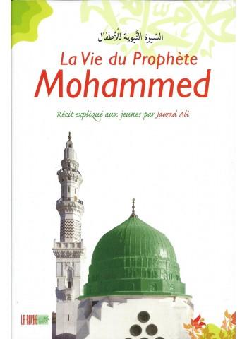 La vie du prophète Mohammed - Récit expliqué aux jeunes par Jawad Ali