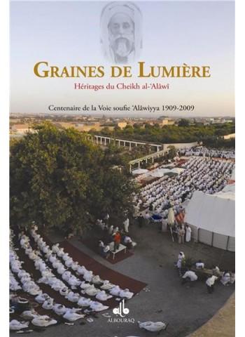 Graines de Lumière - Héritages du Cheikh Al-'Alâwî - centenaire de la voie soufie 'Alâwiya 1909-2009