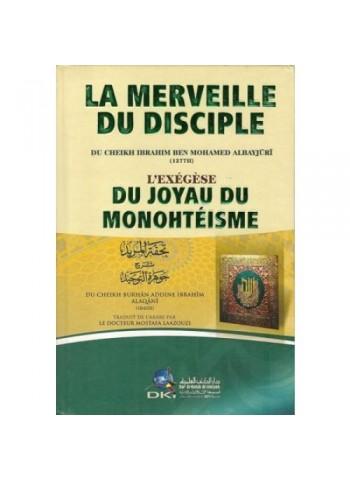 La merveille du disciple aspirant au joyau du Monthéisme du cheikh Ibrâhîm al-Laqqanî par l'imam Ibrâhîm alBayjûrî