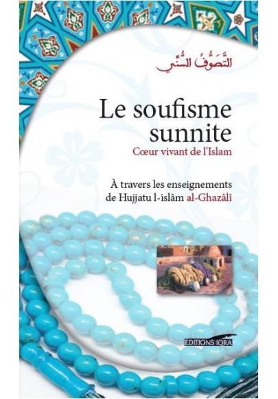 Le soufisme sunnite - coeur vivant de l'islam - à travers les enseignements de l'imam al Ghazalî
