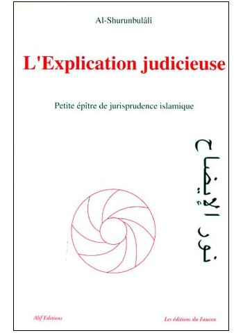 L'explication judicieuse - Petit épître de jurisprudence islamique selon le rite hanéfite - Al Shurunbulâli