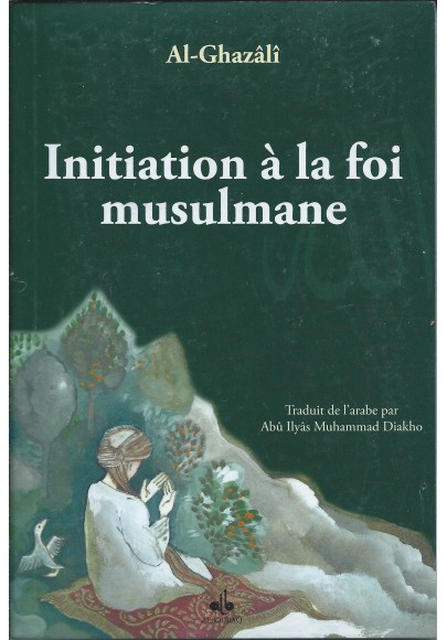 Initiation à la foi musulmane d'Abû Hamed al Ghazalî