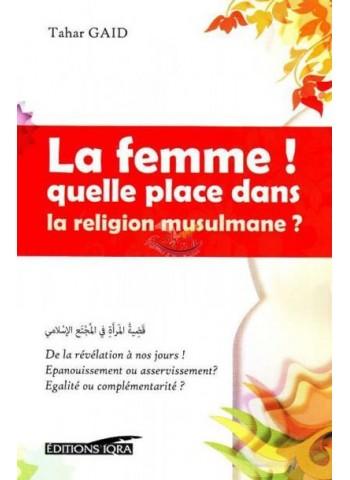 La femme! quelle place dans la religion musulmane? De Tahar Gaid