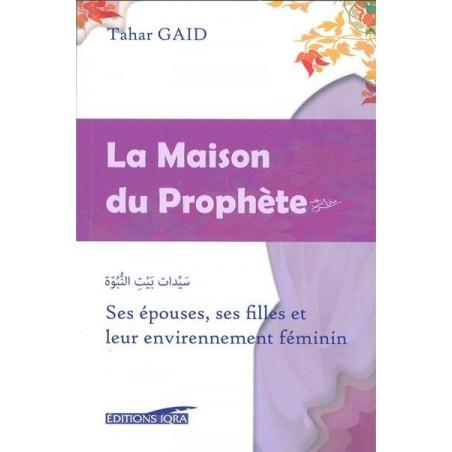 La Maison du Prophète: Ses épouses, ses Filles et leur environnement féminin, de Tahar Gaid