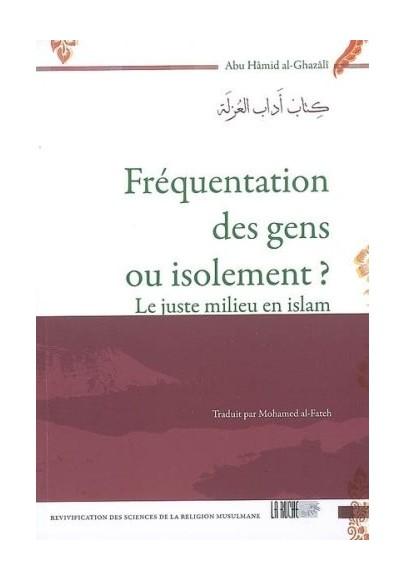 fréquentation des gens ou isolement? le juste mileu en islam selon Abu Hâmid al-Ghazâlî