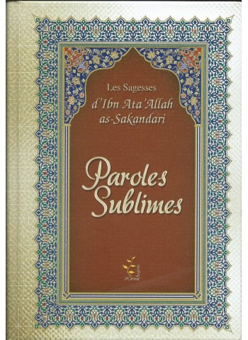Paroles sublimes - Les sagesse d'ibn 'Ata Allah as-Sakandari
