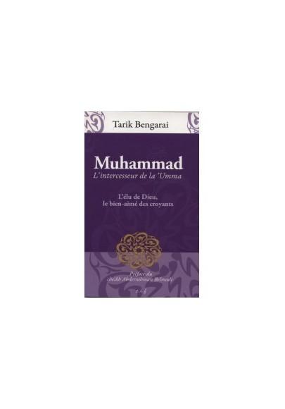 Muhammad. L'intercesseur de la 'Umma - Tariq Bengaraï