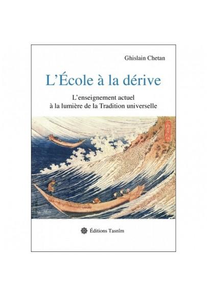 L'École à la dérive L'enseignement actuel à la lumière de la Tradition universelle (Ghislain Chetan)