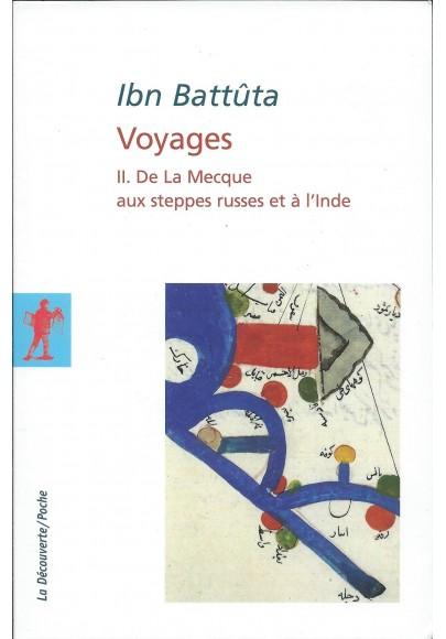 Ibn Battuta. Voyages -Volume II - De La Macque aux steppes russes et à l'Inde