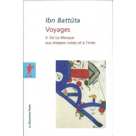 Ibn Battuta. Voyages. Volume II - De La Mecque aux steppes russes et à l'Inde