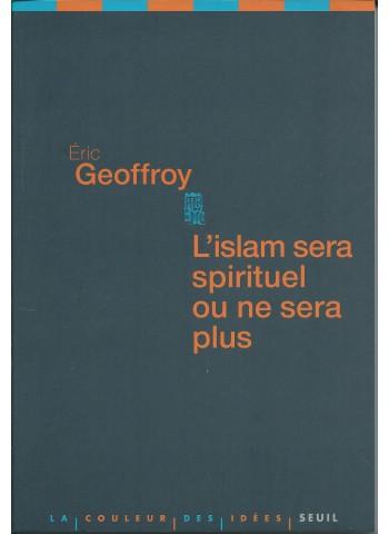 L'islam sera spirituel ou ne sera plus d'Eric Geoffroy