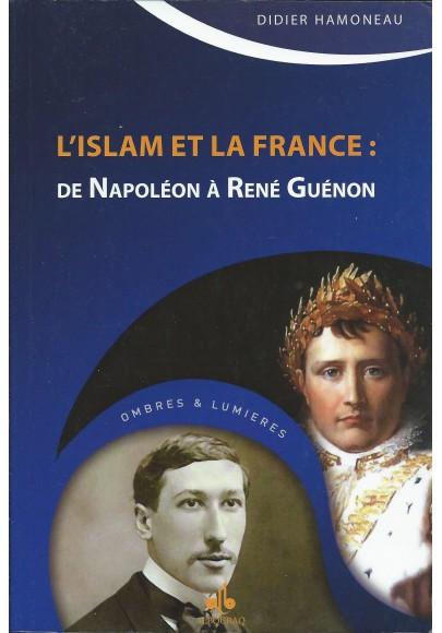 Islam et la France (L') : De Napoléon à René Guénon de Didier Hamoneau