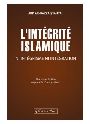L'INTÉGRITE ISLAMIQUE NI INTÉGRISME, NI INTÉGRATION