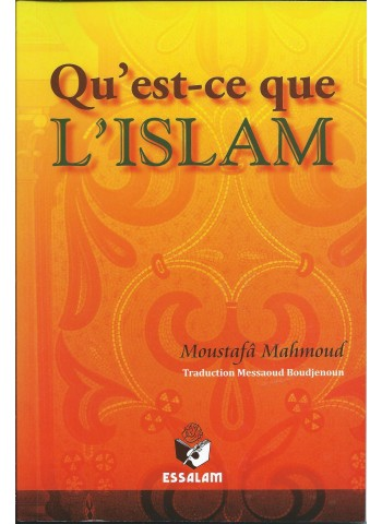 Qu'est ce que l'Islam ? - Moustafâ Mahmoud - Editions Essalam