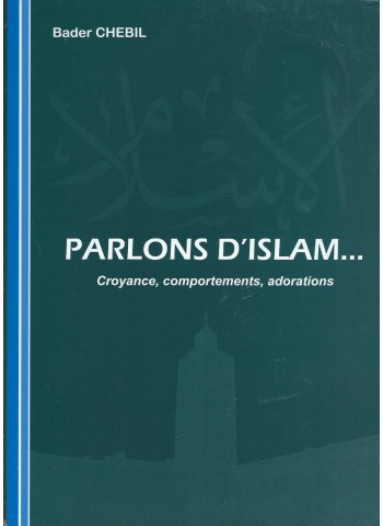 Parlons d'islam - croyance, comportements, adorations. Bader Chebil