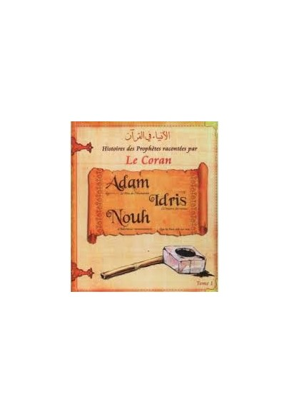 Histoires des Prophètes racontées par le Coran Tome1