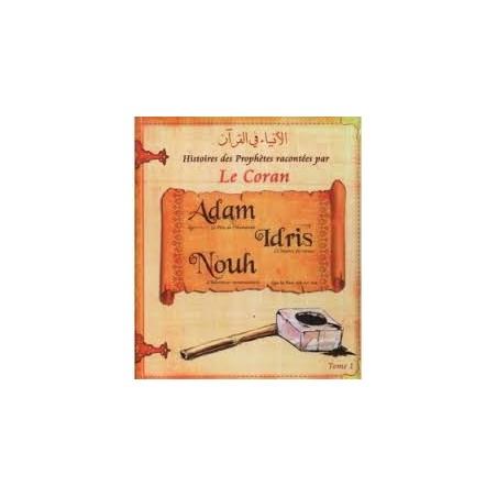 Histoires des Prophètes racontées par le Coran Adam, Nouh, Idris ﷺ Tome1