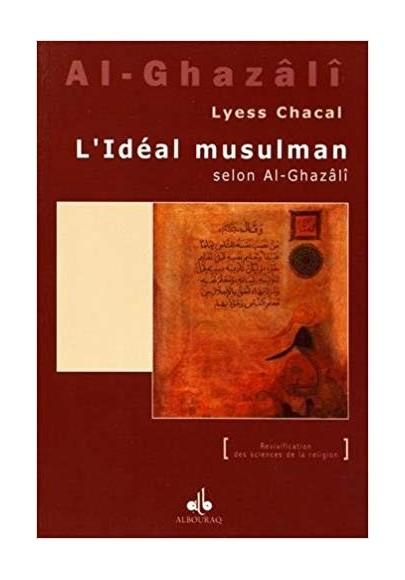 L'Ideal musulman selon al ghazali