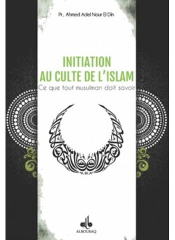 Initiation au culte de l'Islam - Ce que tout musulman doit savoir