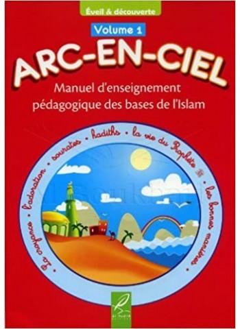 Arc-En-Ciel Volume 1 (6 a 7 ans) ,Manuel d'Enseignement Pédagogique des Bases de L'islam