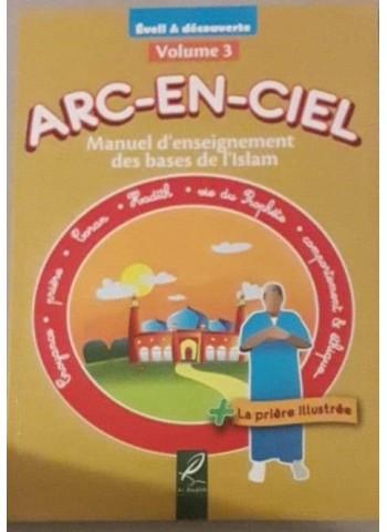 Arc-En-Ciel Volume 3 : Manuel d'Enseignement Pédagogique des Bases de l'Islam