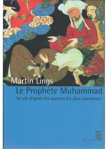 Le prophète Muhammad, Sa vie d'après les sources les plus anciennes - Martin LINGS