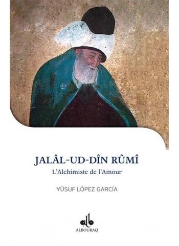 Jalal-ud-Din Rûmi : l'alchimiste de l'amour