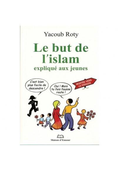 Le but de l'islam expliqué aux jeunes - Edition remaniée