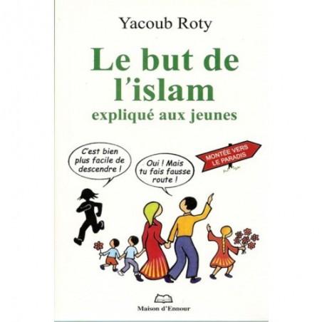 Le but de l'islam expliqué aux jeunes de Yakoub Roty - Edition remaniée