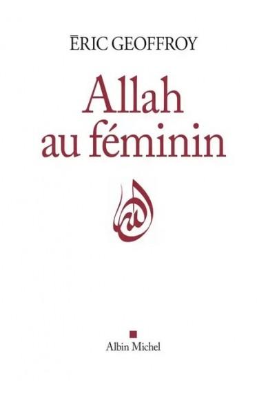 isme   Allah au féminin - Le féminin et la femme dans la tradition soufie