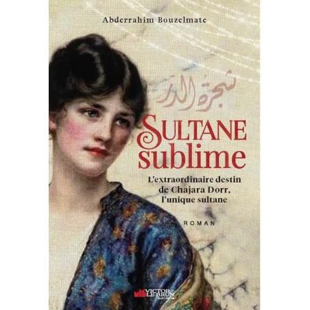 Sultane sublime - L'extraordinaire destin de Chajara Dorr