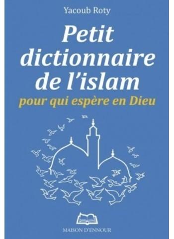 Petit dictionnaire de l'islam - Pour qui espère en Dieu
