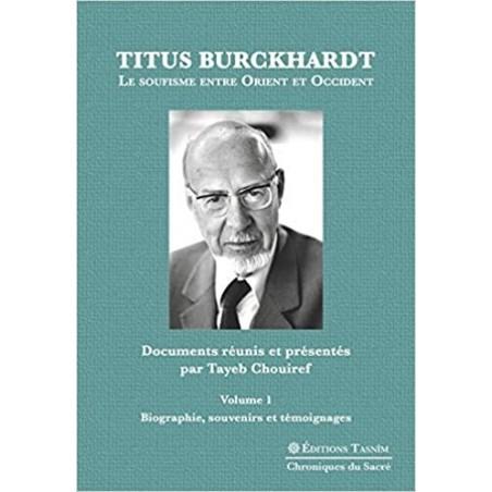 Titus Burckhardt. Le soufisme entre Orient et Occident, vol. 1