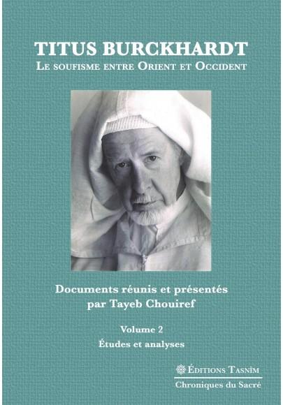 Titus Burckhardt. Le soufisme entre Orient et Occident, vol. 2
