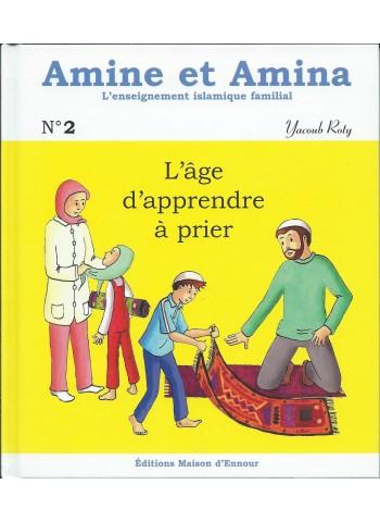 L'âge d'apprendre à prier - volume 2 de la collection Amine et Amina, l'enseignement islamique familial