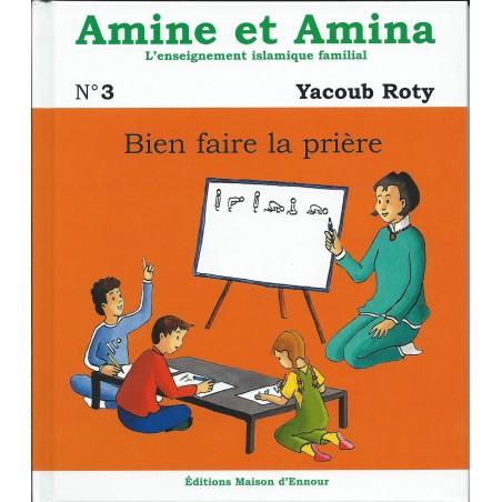 Bien faire la prière - volume 3 de la collection Amine et Amina, l'enseignement islamique familial