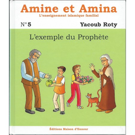 L'exemple du Prophète - volume 5 de la collection Amine et Amina, l'enseignement islamique familial