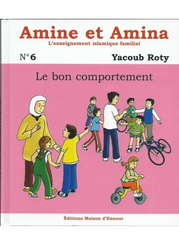 Le bon comportement - volume 6 de la collection Amine et Amina, l'enseignement islamique familial
