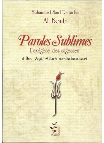 Paroles Sublimes - l'exégèse des sagesses d'Ibn 'Atta' Allah as-Sakandarî par Said Ramadan al Boutî