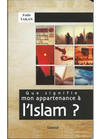 Que signifie mon appartenance à l'Islam - Fathi Yakan