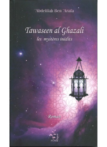 Tawaseen al Ghazali - les mystères inédits par Abdelilah ben 'Arafa