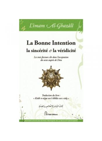 La bonne intention - la sincérité & la véridicité de l'imam Abû Hâmid al-Ghazalî
