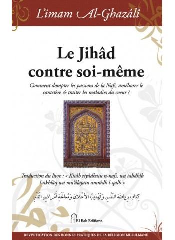 Le Jihâd contre soi-même de l'imam Abû Hâmid al-Ghazalî