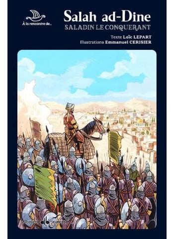 Salah ad-Dine : Saladin le conquérant - à la rencontre des grands personnages de l'histoire - Loïc Lepart