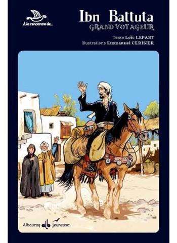 ibn battuta - à la rencontre des grands personnages de l'histoire - Loïc Lepart
